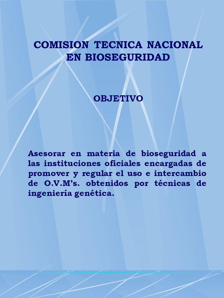 COMISION TECNICA NACIONAL EN BIOSEGURIDAD OBJETIVO Asesorar en materia de bioseguridad a las instituciones oficiales encargadas de promover y regular
