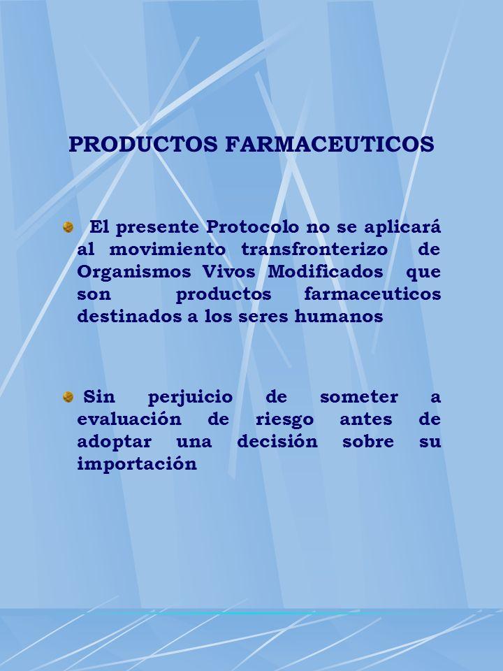 PRODUCTOS FARMACEUTICOS El presente Protocolo no se aplicará al movimiento transfronterizo de Organismos Vivos Modificados que son productos farmaceut