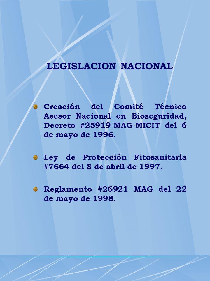 LEGISLACION NACIONAL Creación del Comité Técnico Asesor Nacional en Bioseguridad, Decreto #25919-MAG-MICIT del 6 de mayo de 1996. Ley de Protección Fi