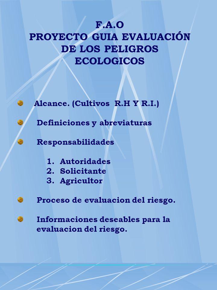 F.A.O PROYECTO GUIA EVALUACIÓN DE LOS PELIGROS ECOLOGICOS Alcance. (Cultivos R.H Y R.I.) Definiciones y abreviaturas Responsabilidades 1. Autoridades