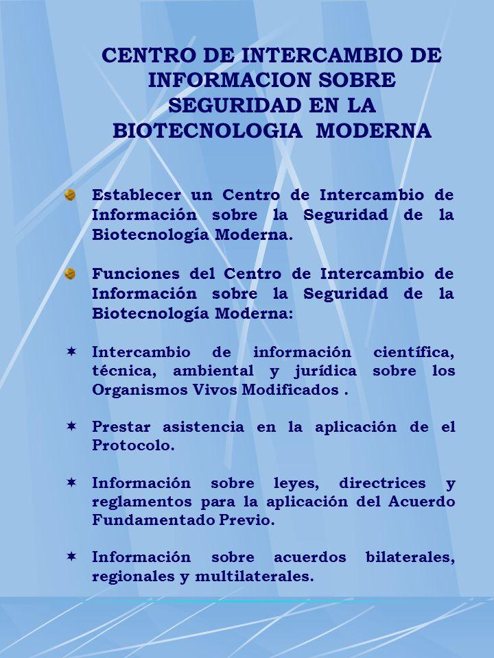 CENTRO DE INTERCAMBIO DE INFORMACION SOBRE SEGURIDAD EN LA BIOTECNOLOGIA MODERNA Establecer un Centro de Intercambio de Información sobre la Seguridad