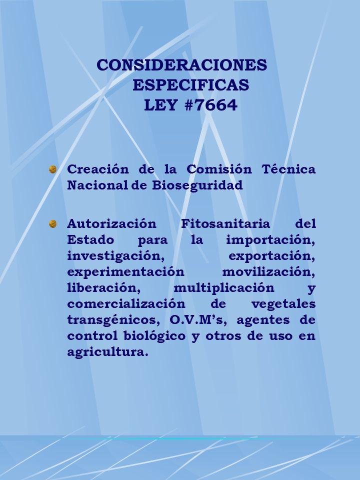 CONSIDERACIONES ESPECIFICAS LEY #7664 Creación de la Comisión Técnica Nacional de Bioseguridad Autorización Fitosanitaria del Estado para la importaci