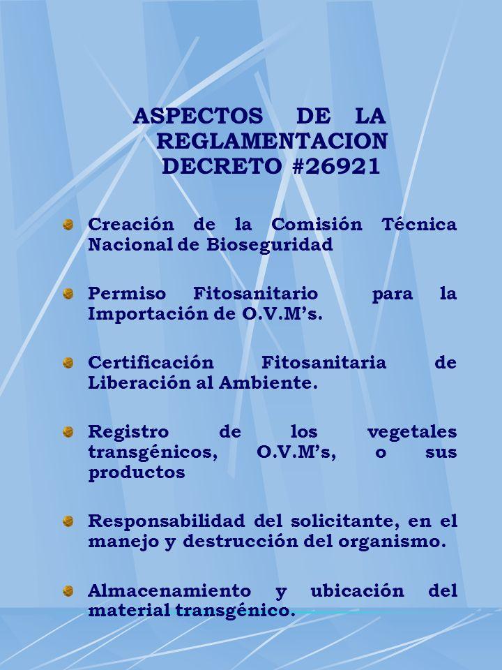 ASPECTOS DE LA REGLAMENTACION DECRETO #26921 Creación de la Comisión Técnica Nacional de Bioseguridad Permiso Fitosanitario para la Importación de O.V