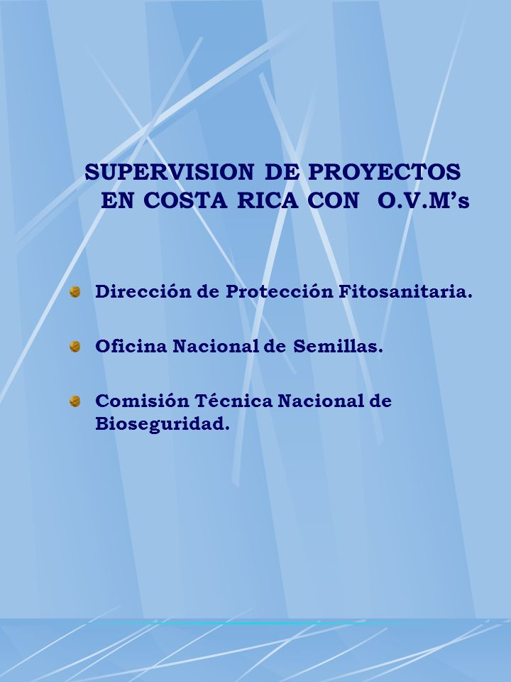 SUPERVISION DE PROYECTOS EN COSTA RICA CON O.V.Ms Dirección de Protección Fitosanitaria. Oficina Nacional de Semillas. Comisión Técnica Nacional de Bi