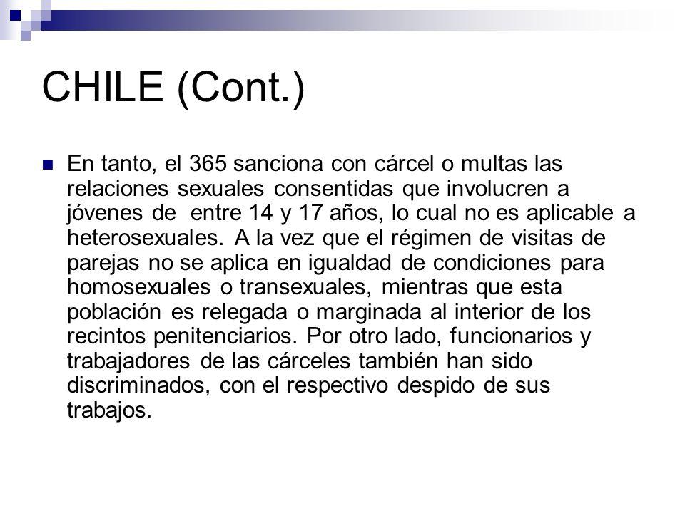 CHILE (Cont.) En tanto, el 365 sanciona con cárcel o multas las relaciones sexuales consentidas que involucren a jóvenes de entre 14 y 17 años, lo cua