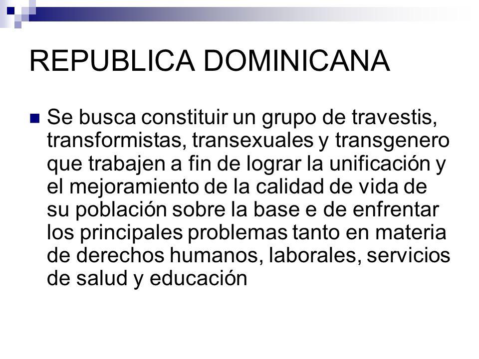 REPUBLICA DOMINICANA Se busca constituir un grupo de travestis, transformistas, transexuales y transgenero que trabajen a fin de lograr la unificación