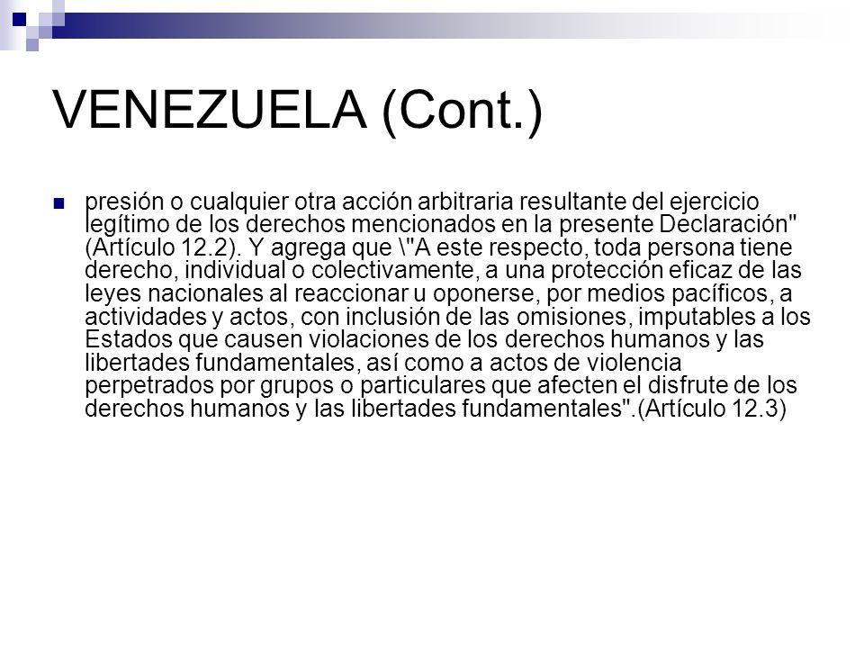 VENEZUELA (Cont.) presión o cualquier otra acción arbitraria resultante del ejercicio legítimo de los derechos mencionados en la presente Declaración