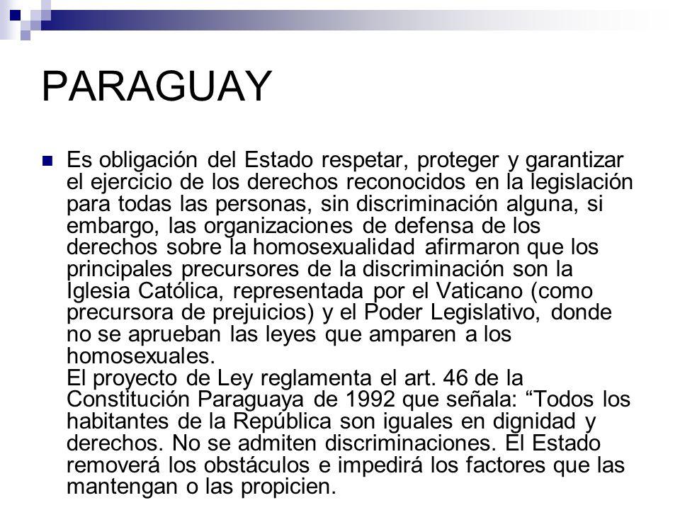 PARAGUAY Es obligación del Estado respetar, proteger y garantizar el ejercicio de los derechos reconocidos en la legislación para todas las personas,