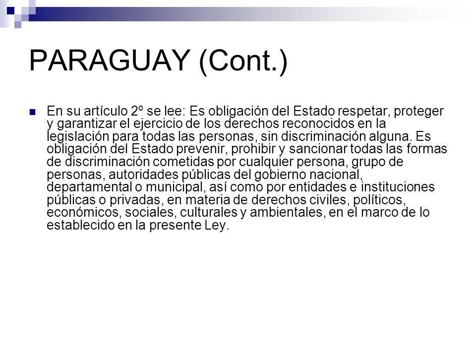 PARAGUAY (Cont.) En su artículo 2º se lee: Es obligación del Estado respetar, proteger y garantizar el ejercicio de los derechos reconocidos en la leg