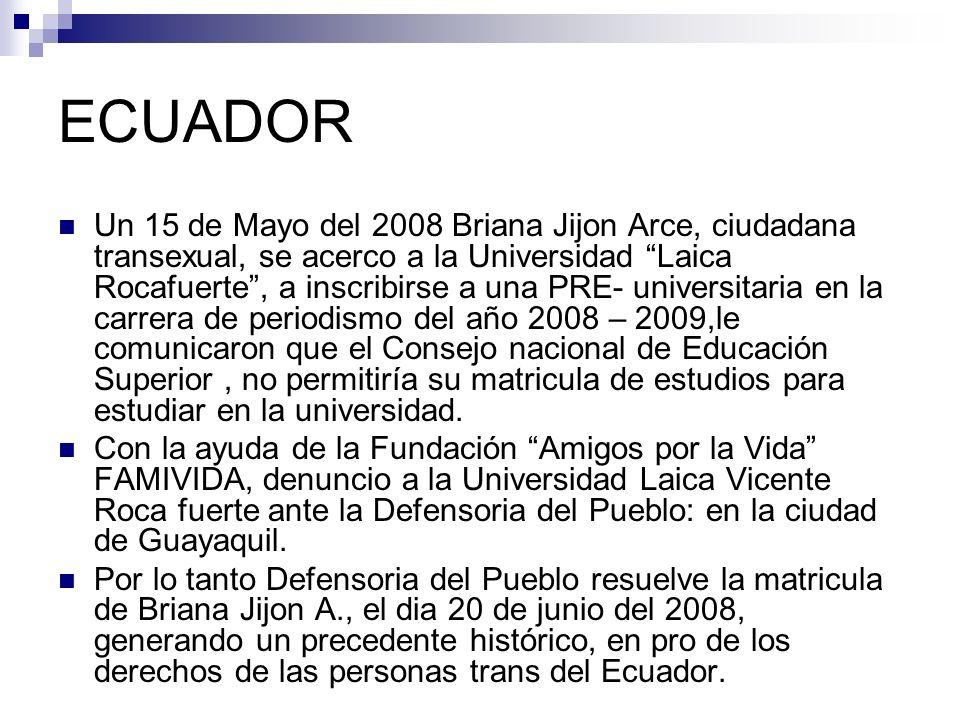 ECUADOR Un 15 de Mayo del 2008 Briana Jijon Arce, ciudadana transexual, se acerco a la Universidad Laica Rocafuerte, a inscribirse a una PRE- universi