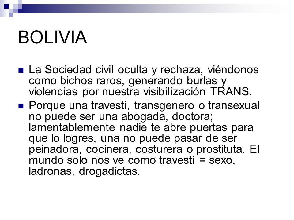 BOLIVIA La Sociedad civil oculta y rechaza, viéndonos como bichos raros, generando burlas y violencias por nuestra visibilización TRANS. Porque una tr