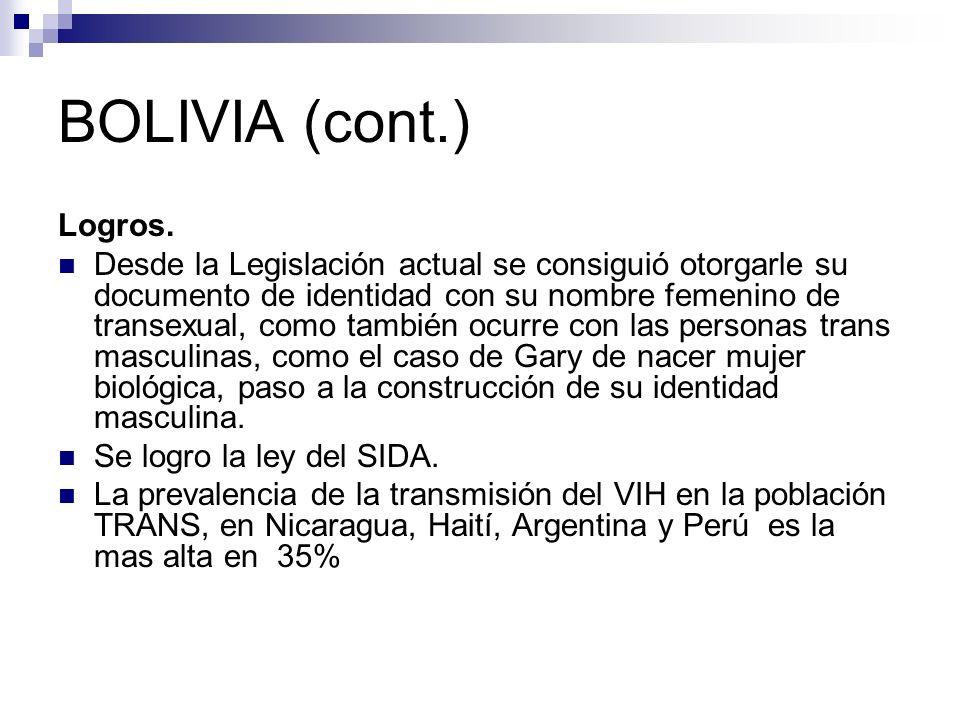 BOLIVIA (cont.) Logros. Desde la Legislación actual se consiguió otorgarle su documento de identidad con su nombre femenino de transexual, como tambié