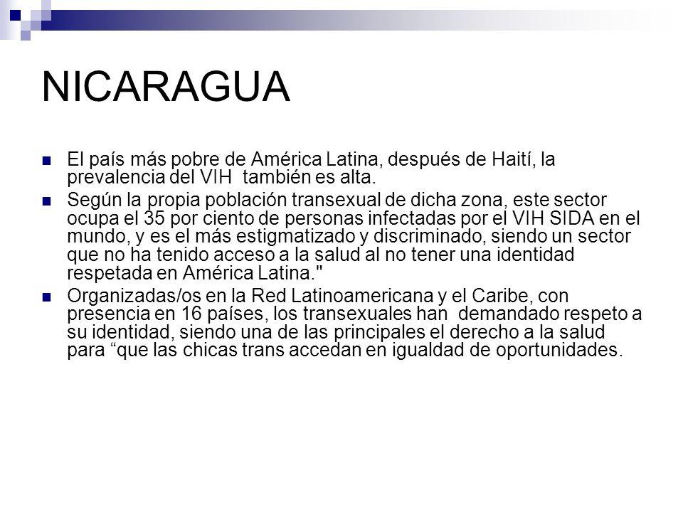 NICARAGUA El país más pobre de América Latina, después de Haití, la prevalencia del VIH también es alta. Según la propia población transexual de dicha
