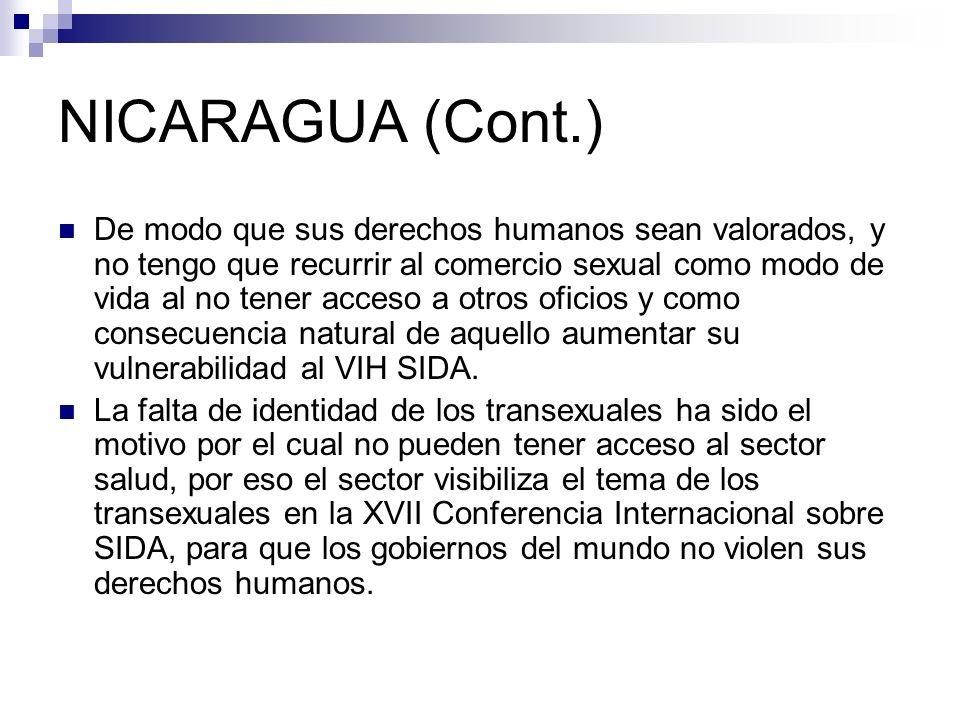 NICARAGUA (Cont.) De modo que sus derechos humanos sean valorados, y no tengo que recurrir al comercio sexual como modo de vida al no tener acceso a o