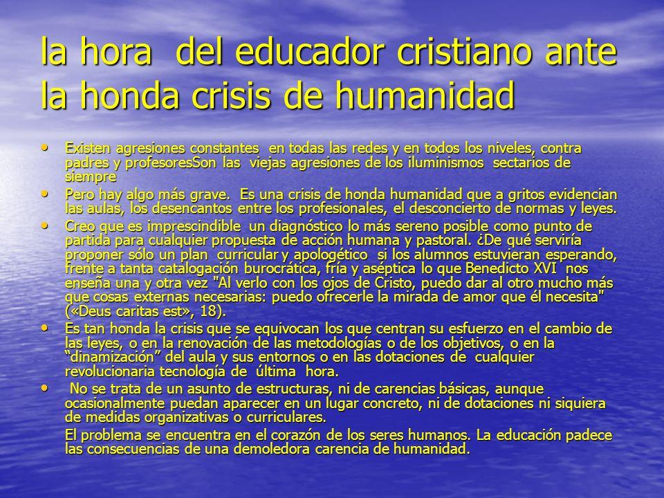 la hora del educador cristiano ante la honda crisis de humanidad Existen agresiones constantes en todas las redes y en todos los niveles, contra padre