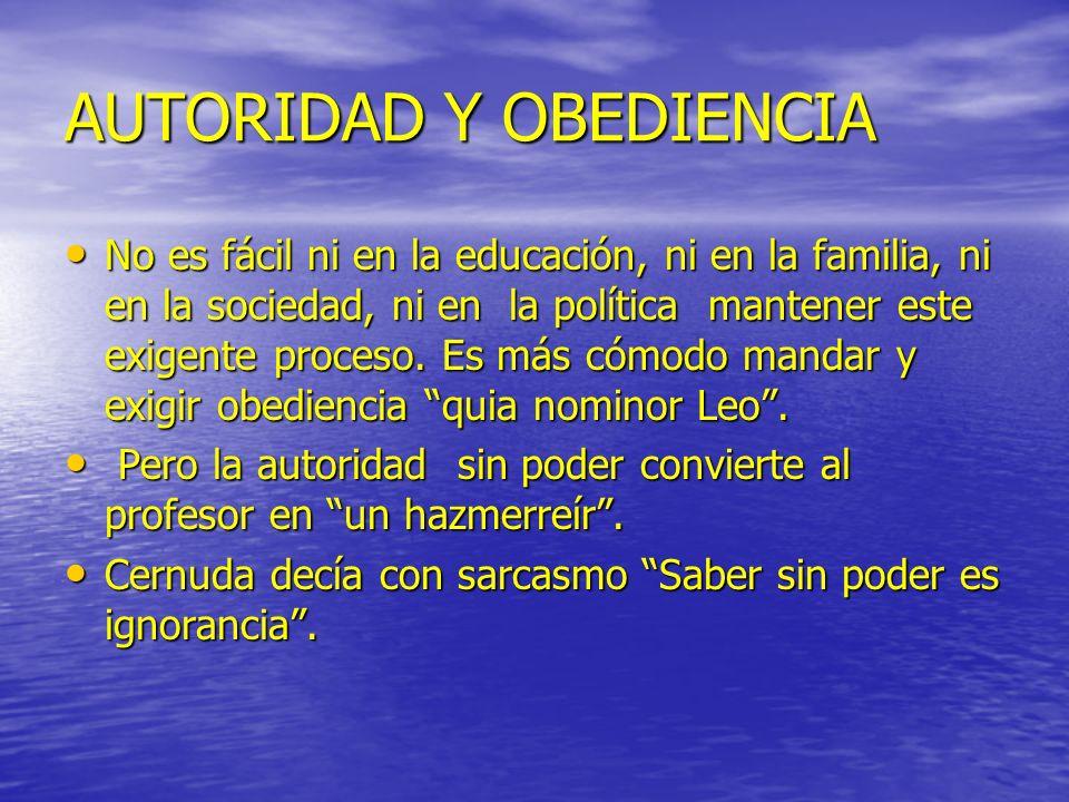 AUTORIDAD Y OBEDIENCIA No es fácil ni en la educación, ni en la familia, ni en la sociedad, ni en la política mantener este exigente proceso. Es más c