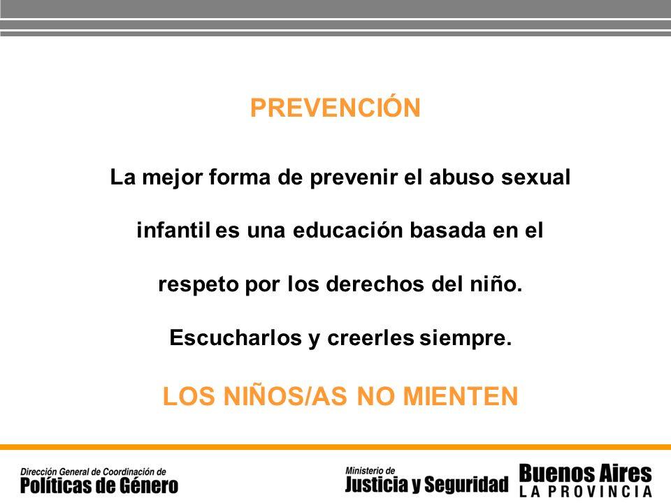 PREVENCIÓN La mejor forma de prevenir el abuso sexual infantil es una educación basada en el respeto por los derechos del niño. Escucharlos y creerles