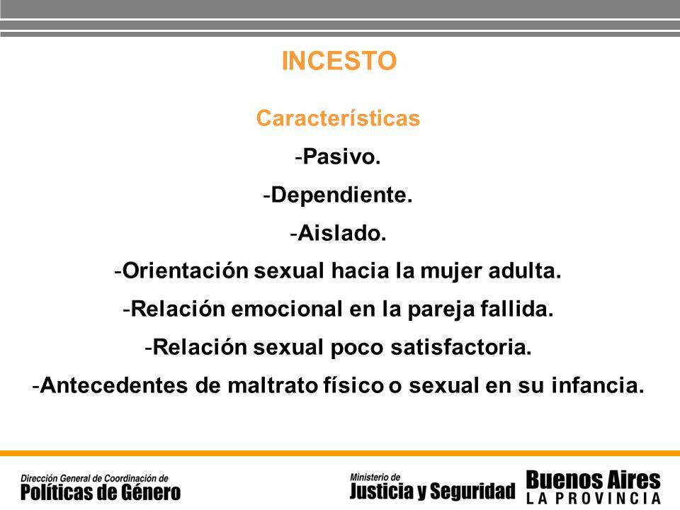 INCESTO Características -Pasivo. -Dependiente. -Aislado. -Orientación sexual hacia la mujer adulta. -Relación emocional en la pareja fallida. -Relació
