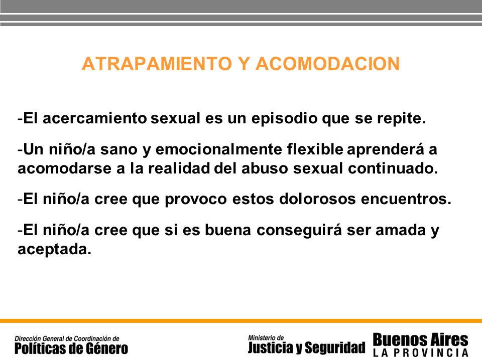 ATRAPAMIENTO Y ACOMODACION -El acercamiento sexual es un episodio que se repite. -Un niño/a sano y emocionalmente flexible aprenderá a acomodarse a la