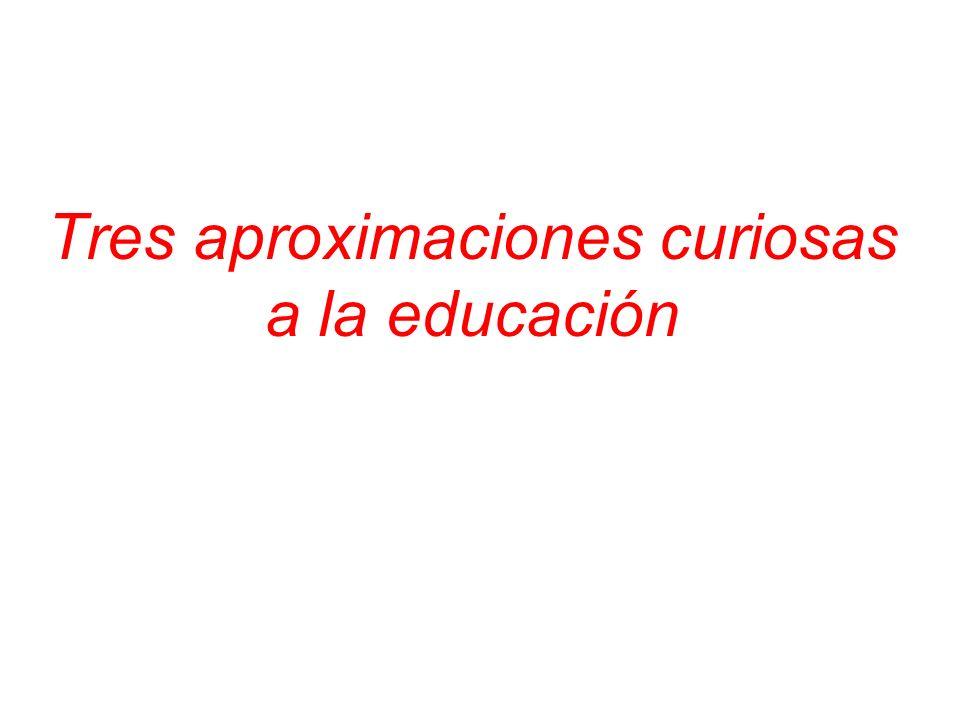 Tres aproximaciones curiosas a la educación
