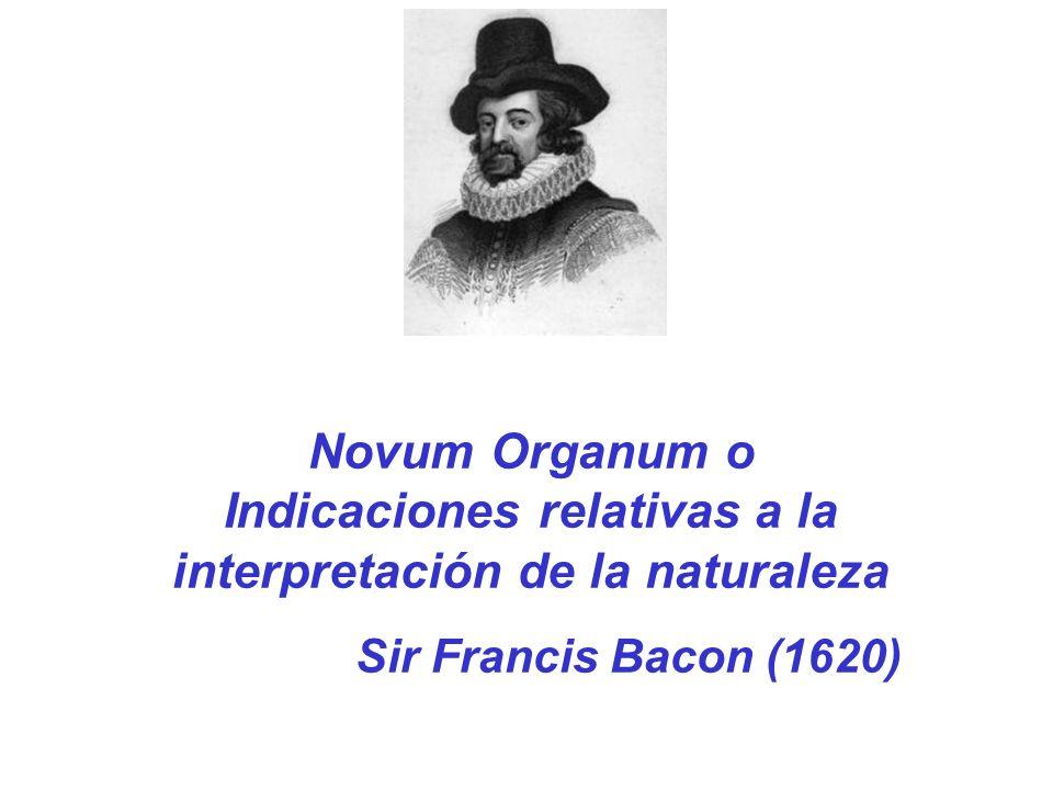Novum Organum o Indicaciones relativas a la interpretación de la naturaleza Sir Francis Bacon (1620)