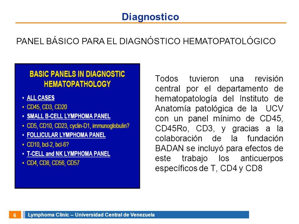 Lymphoma Clinic – Universidad Central de Venezuela 6 Diagnostico Todos tuvieron una revisión central por el departamento de hematopatología del Instit