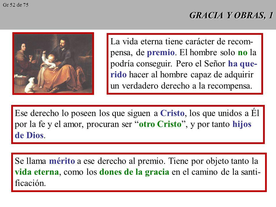 GRACIA Y OBRAS, 1 La vida eterna tiene carácter de recom- pensa, de premio.