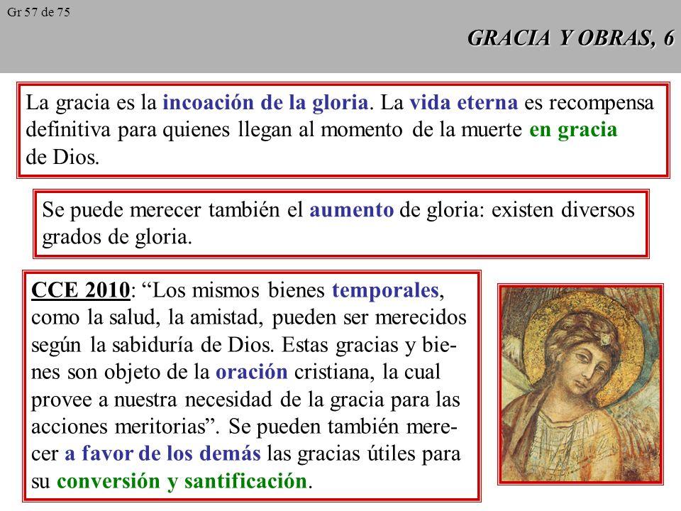 GRACIA Y OBRAS, 5 El hombre justificado merece por sus buenas obras: el aumento de la gracia santificante, la vida eterna, y el aumento de la gloria.