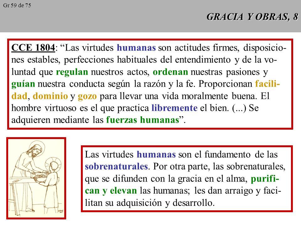 GRACIA Y OBRAS, 7 Requisitos para merecer: a) vida tempo- ral (el tiempo de merecer termina con la muerte); b) acción libre y buena; c) estado de gracia (obrar en todo por amor a Dios).