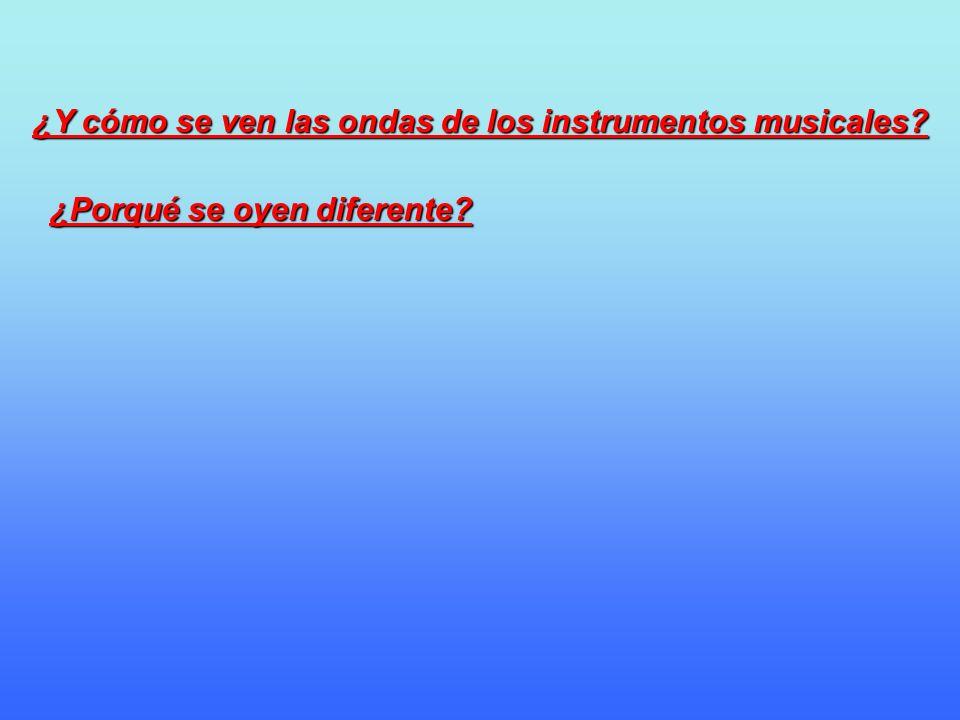 ¿Y cómo se ven las ondas de los instrumentos musicales? ¿Porqué se oyen diferente?