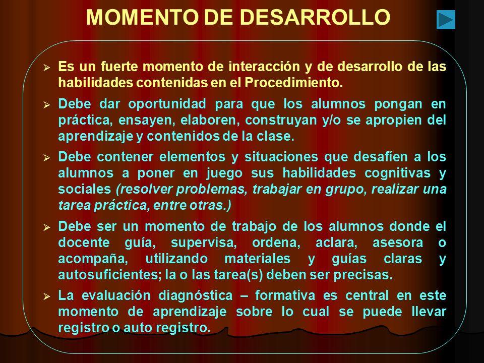 MOMENTO DE DESARROLLO Es un fuerte momento de interacción y de desarrollo de las habilidades contenidas en el Procedimiento. Debe dar oportunidad para