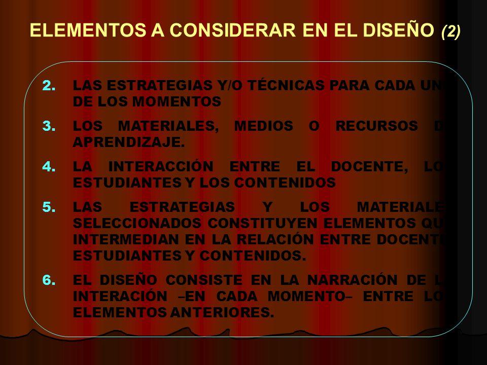ELEMENTOS A CONSIDERAR EN EL DISEÑO (2) 2.LAS ESTRATEGIAS Y/O TÉCNICAS PARA CADA UNO DE LOS MOMENTOS 3.LOS MATERIALES, MEDIOS O RECURSOS DE APRENDIZAJ