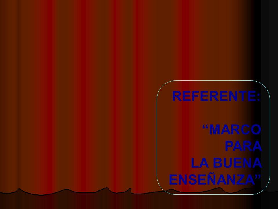REFERENTE: MARCO PARA LA BUENA ENSEÑANZA