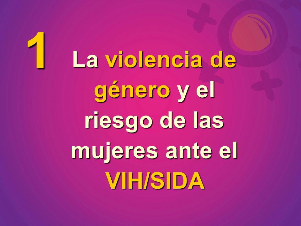 La violencia de género y el riesgo de las mujeres ante el VIH/SIDA 1