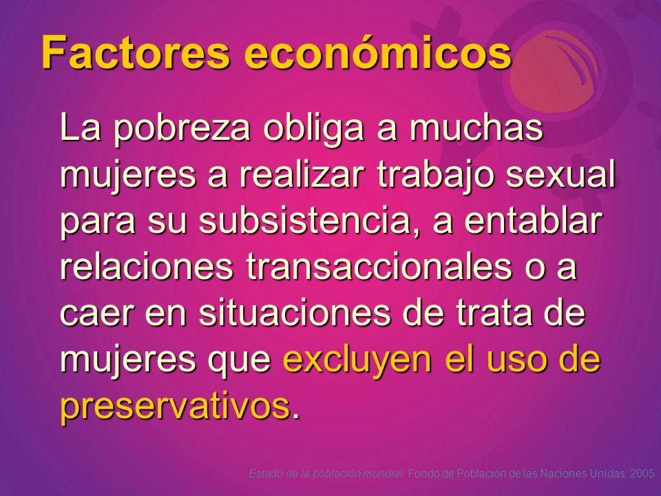 Factores económicos La pobreza obliga a muchas mujeres a realizar trabajo sexual para su subsistencia, a entablar relaciones transaccionales o a caer