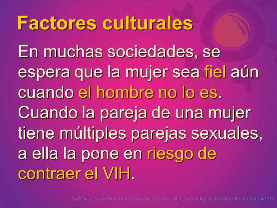 Factores culturales En muchas sociedades, se espera que la mujer sea fiel aún cuando el hombre no lo es. Cuando la pareja de una mujer tiene múltiples