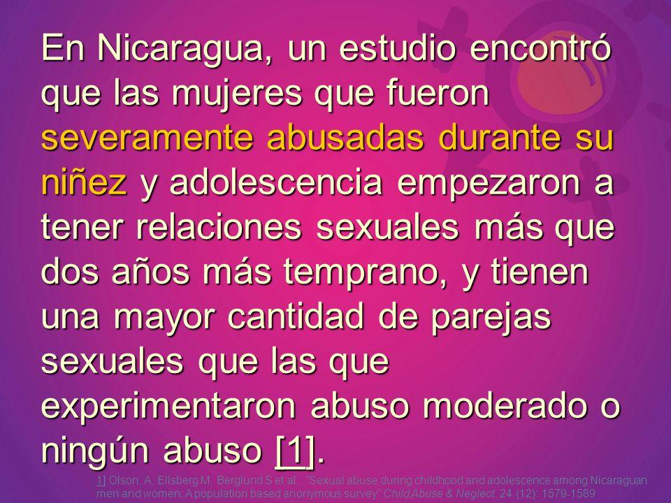 En Nicaragua, un estudio encontró que las mujeres que fueron severamente abusadas durante su niñez y adolescencia empezaron a tener relaciones sexuale