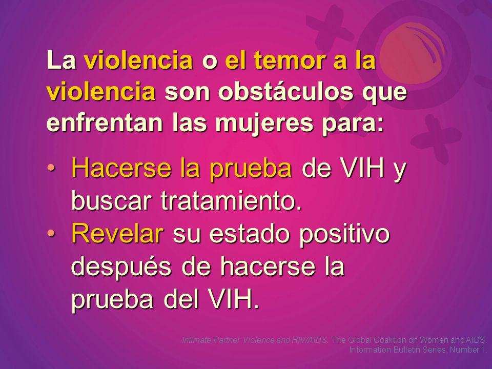 La violencia o el temor a la violencia son obstáculos que enfrentan las mujeres para: Intimate Partner Violence and HIV/AIDS. The Global Coalition on