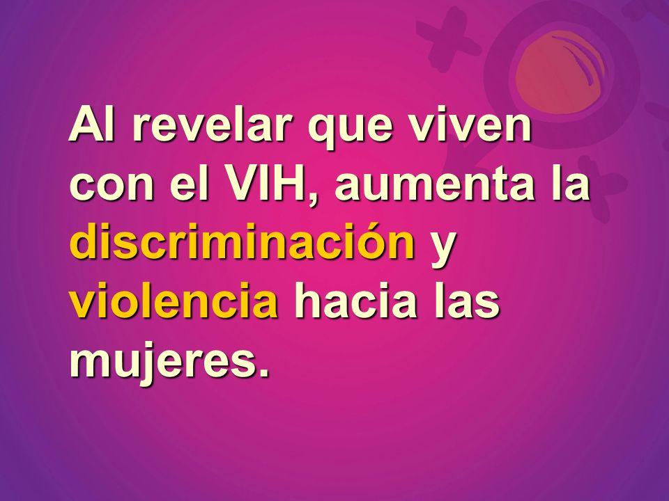 Al revelar que viven con el VIH, aumenta la discriminación y violencia hacia las mujeres.