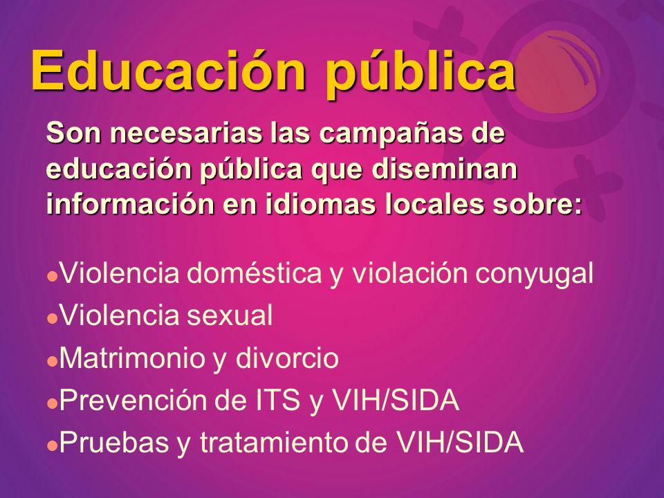 Son necesarias las campañas de educación pública que diseminan información en idiomas locales sobre: Violencia doméstica y violación conyugal Violenci