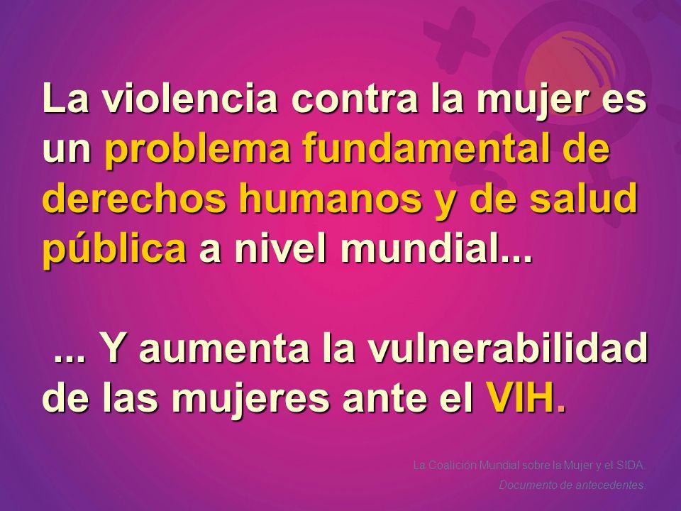 La violencia contra la mujer es un problema fundamental de derechos humanos y de salud pública a nivel mundial...... Y aumenta la vulnerabilidad de la