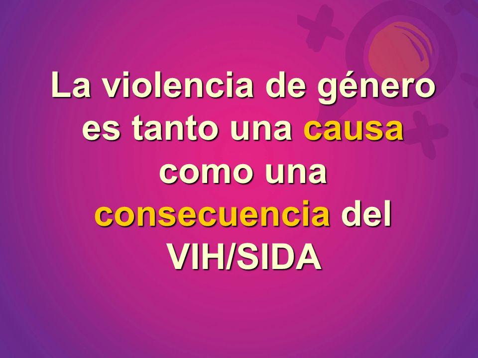 1.La violencia basada en el género aumenta el riesgo de las mujeres ante la infección por el VIH/SIDA.