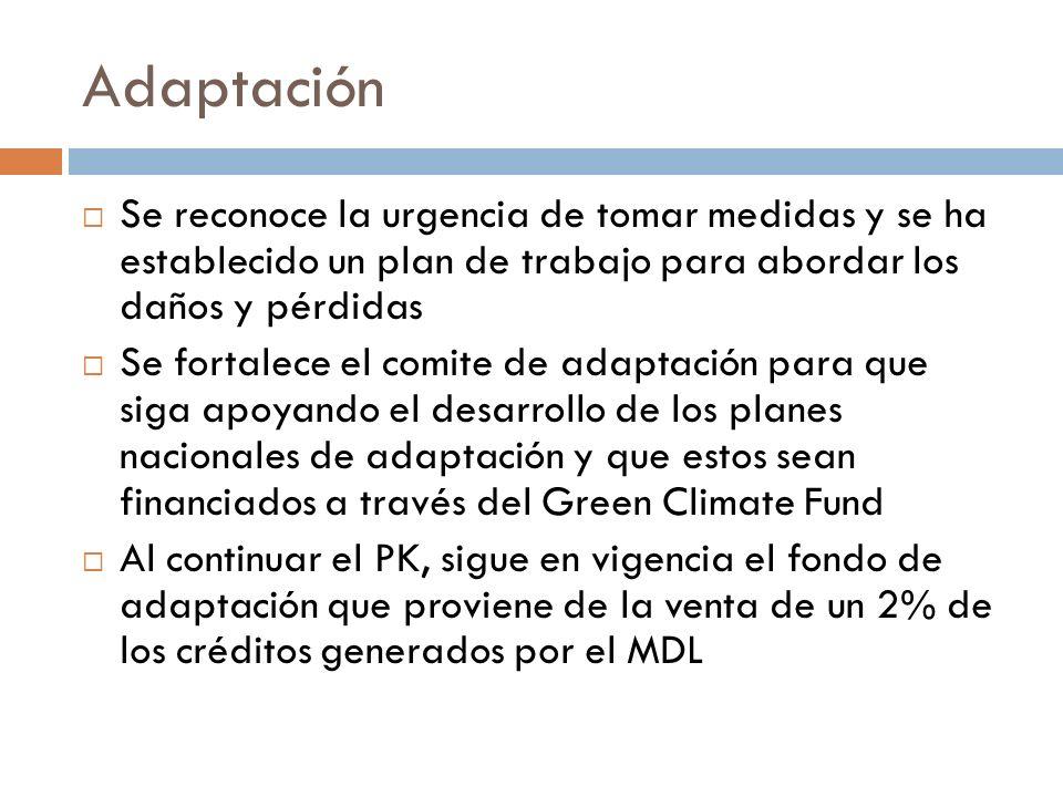 Adaptación Se reconoce la urgencia de tomar medidas y se ha establecido un plan de trabajo para abordar los daños y pérdidas Se fortalece el comite de adaptación para que siga apoyando el desarrollo de los planes nacionales de adaptación y que estos sean financiados a través del Green Climate Fund Al continuar el PK, sigue en vigencia el fondo de adaptación que proviene de la venta de un 2% de los créditos generados por el MDL