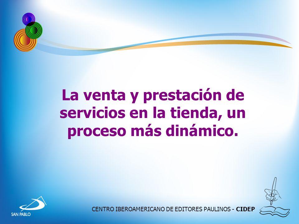 CENTRO IBEROAMERICANO DE EDITORES PAULINOS - CIDEP La venta y prestación de servicios en la tienda, un proceso más dinámico.