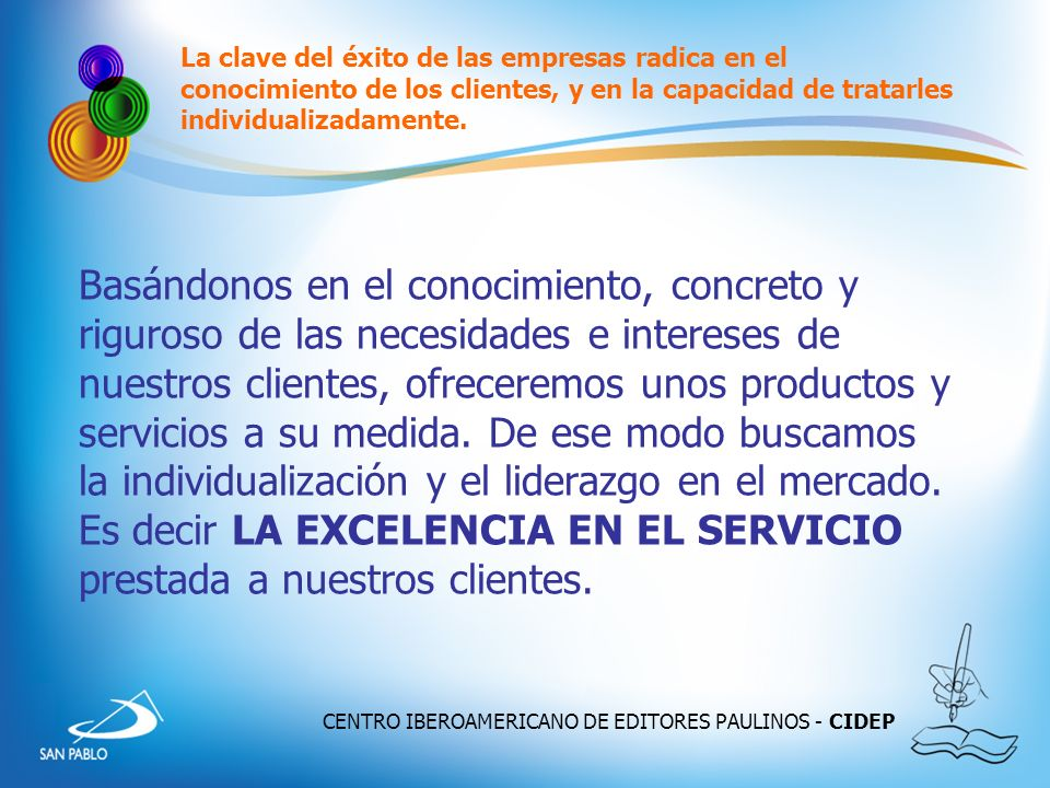 CENTRO IBEROAMERICANO DE EDITORES PAULINOS - CIDEP La clave del éxito de las empresas radica en el conocimiento de los clientes, y en la capacidad de