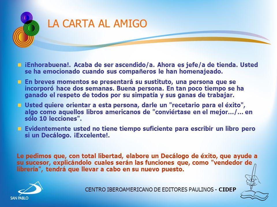 CENTRO IBEROAMERICANO DE EDITORES PAULINOS - CIDEP LA CARTA AL AMIGO ¡Enhorabuena!. Acaba de ser ascendido/a. Ahora es jefe/a de tienda. Usted se ha e