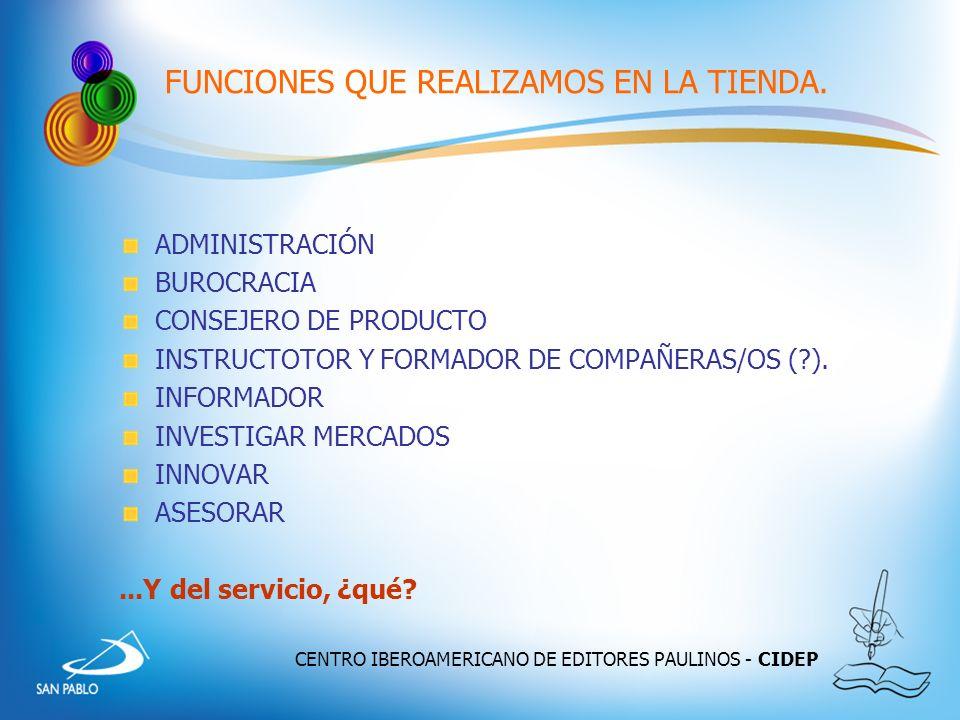 CENTRO IBEROAMERICANO DE EDITORES PAULINOS - CIDEP FUNCIONES QUE REALIZAMOS EN LA TIENDA. ADMINISTRACIÓN BUROCRACIA CONSEJERO DE PRODUCTO INSTRUCTOTOR