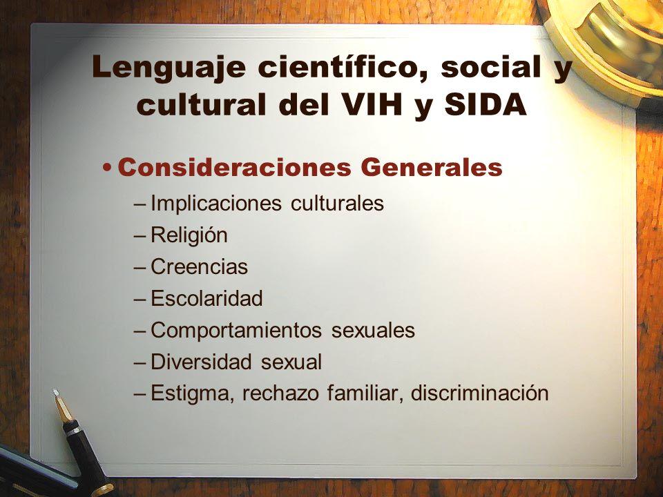 Lenguaje científico, social y cultural del VIH y SIDA Consideraciones Generales –Implicaciones culturales –Religión –Creencias –Escolaridad –Comportam