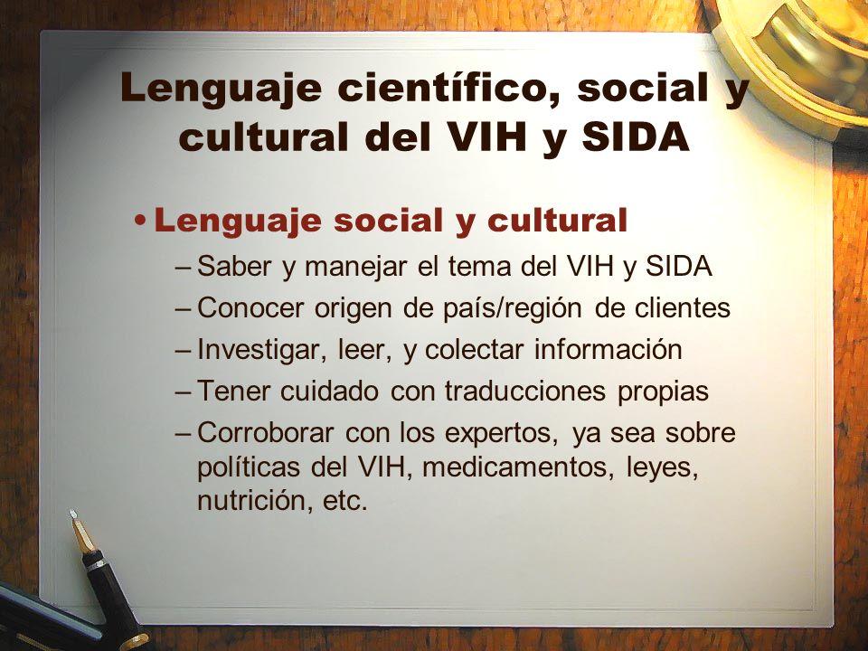 Lenguaje científico, social y cultural del VIH y SIDA Lenguaje social y cultural –Saber y manejar el tema del VIH y SIDA –Conocer origen de país/regió