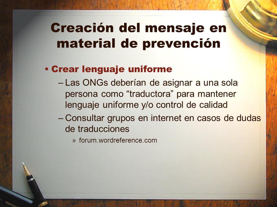 Creación del mensaje en material de prevención Crear lenguaje uniforme –Las ONGs deberían de asignar a una sola persona como traductora para mantener
